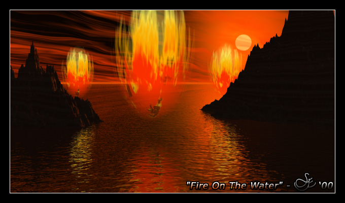 """Fire On The Water"" - Nov. 27, 2000 Fictional dream-like world where every piece of debris that falls to the surface bursts into flame. This is similar to what Mars would look like at the beginning of its creation."